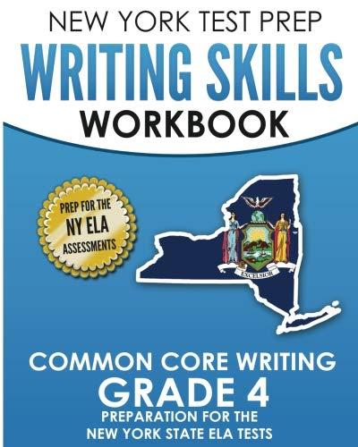 NEW YORK TEST PREP Writing Skills Workbook Common Core Writing Grade 4: Preparation for the New York State English Language Arts Test (New York State Test Prep Grade 4)