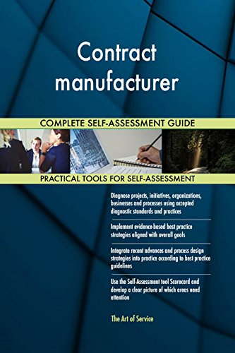 Contract manufacturer All-Inclusive Self-Assessment - More than 690 Success Criteria, Instant Visual Insights, Comprehensive Spreadsheet Dashboard, Auto-Prioritized for Quick Results