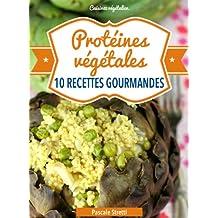 Protéines végétales - 10 recettes gourmandes (Cuisinez végétalien t. 5) (French Edition)
