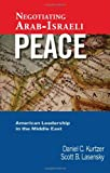 Negotiating Arab-Israeli Peace, Daniel C. Kurtzer, Scott B. Lasensky, 1601270305