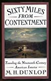 Sixty Miles from Contentment, M. H. Dunlop, 0465033652