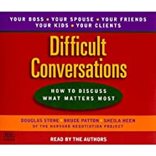 Difficult Conversations: How to Discuss What Matters Most Audiobook by Douglas Stone, Bruce Patton, Sheila Heen Narrated by Douglas Stone, Bruce Patton, Sheila Heen