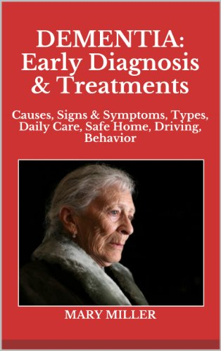 DEMENTIA: Early Diagnosis & Treatments: Causes, Signs & Symptoms, Types, Daily Care, Safe Home, Driving, Behavior (Types Of Dementia compare prices)