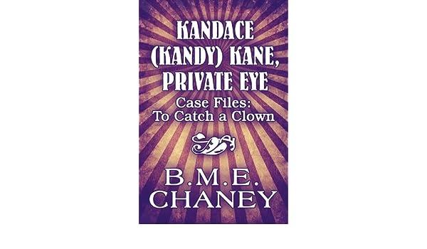Kandace Kandy Kane Private Eye Case Files To Catch A Clown B M E Chaney 9781451281156 Amazon Com Books