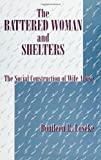 The Battered Woman and Shelters : The Social Construction of Wife Abuse, Loseke, Donileen R., 0791408329