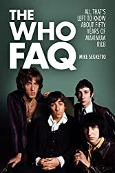 The Who Faq: All That's Left to Know About Fifty Years of Maximum R&b