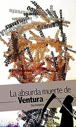 La absurda muerte de Ventura eBook: Baztarrica, Eloy: Amazon.es ...