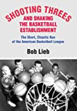 Shooting Threes and Shaking the Basketball Establishment: The Short, Chaotic Run of the American Basketball League