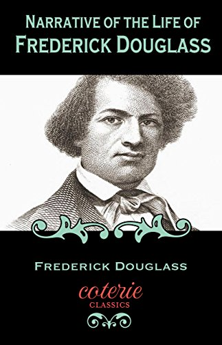 Narrative of the Life of Frederick Douglass: An American Slave (Coterie Classics)
