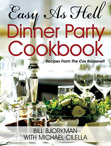 Easy as Hell Dinner Party Cookbook: Recipes from the Cox Roosevelt by Bill Bjorkman