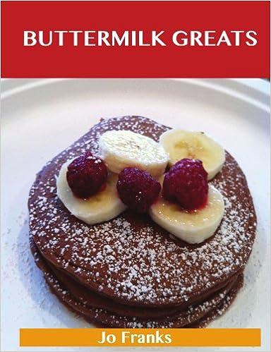 Buttermilk Greats: Delicious Buttermilk Recipes, The Top 100 Buttermilk Recipes