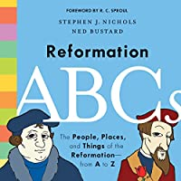 Reformation ABCs: The People, Places, and Things of the Reformation―from A to...