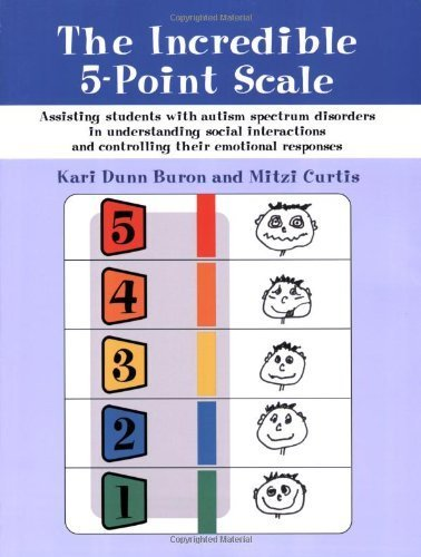 The Incredible 5-point Scale: Assisting Children with ASDs in Understanding Social Interactions and Controlling Their Emotional Responses by Buron, Kari Dunn, Curtis, Mitzi (2003) Paperback