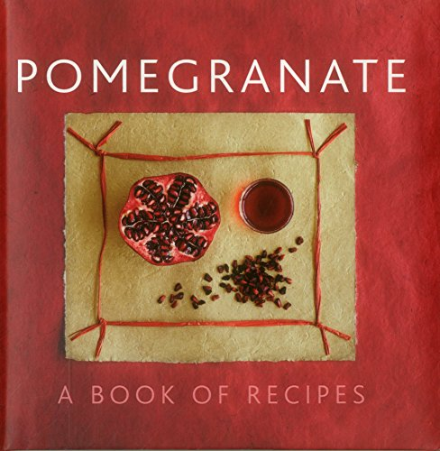 Pomegranate: A Book Of Recipes