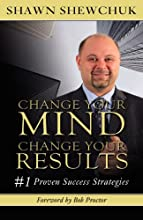 Change Your Mind, Change Your Results: #1 Proven Success Strategies