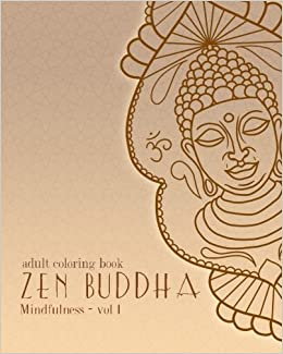 Amazon Adult Coloring Books Zen Buddha Doodles And Patterns To Color For Grownups Mindfulness Volume 1 9781523451029 Cyrus Dalal