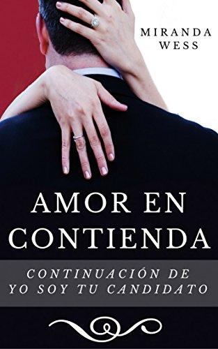 Yo soy tu candidato:Amor en contienda (Spanish Edition)
