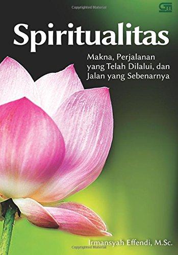 Read Online Spiritualitas: Makna, Perjalanan yang Telah Dilalui, & Jalan yang Sebenarnya (Indonesian Edition) ebook