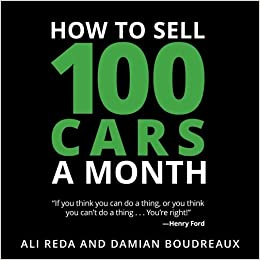 how to sell 100 cars a month ali reda damian boudreaux 9781944602079 books. Black Bedroom Furniture Sets. Home Design Ideas