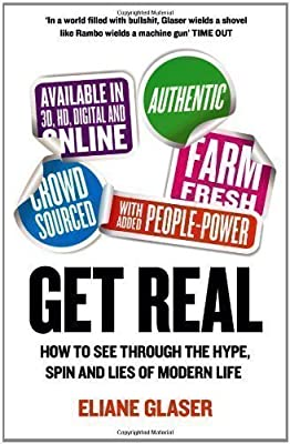 Get Real: How to See Through the Hype, Spin and Lies of Modern Life by Glaser, Eliane (2013)