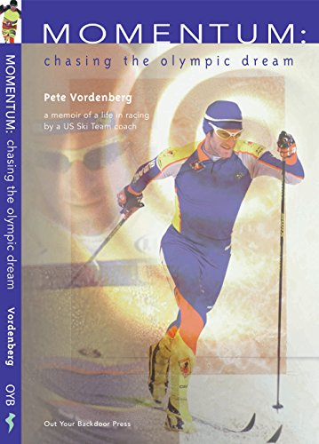 Momentum: Chasing the Olympic Dream -- Stories of XC Ski Racing: by a US National Champion and US Team Coach