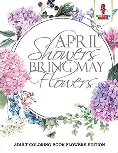 Book April Showers Bring May Flowers : Adult Coloring Book Flowers Edition