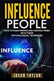 Influence People: How to Make Friends and Control Minds with these Psychological Techniques (Communications, Social Tips, Science, Mind Control, Meeting People, Introverts, Win Friends)