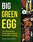 Big Green Egg: The Ultimate Big Green Egg Cookbook for Outdoor Cooking: Quick and Easy Big Green Egg Recipes (Big Green Egg Smoke Cookbook) (Volume 1)