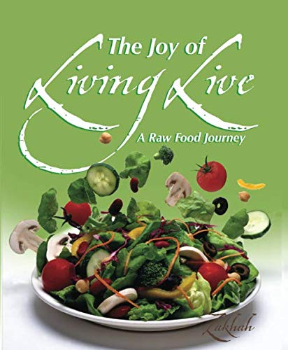 The Joy of Living Live: A Raw Food Journey by Zakhah Israel