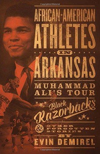Search : African-American Athletes in Arkansas: Muhammad Ali's Tour, Black Razorbacks & Other Forgotten Stories
