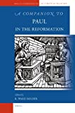 A Companion to Paul in the Reformation, Holder, R. Ward, 9004174923
