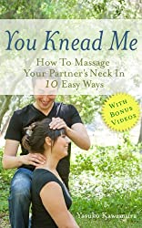 You Knead Me: How To Massage Your Partner's Neck In 10 Easy Ways (English Edition)