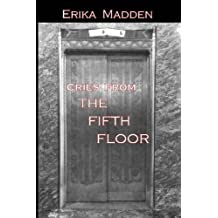 Cries From The Fifth Floor by Erika Madden (2014-07-23)