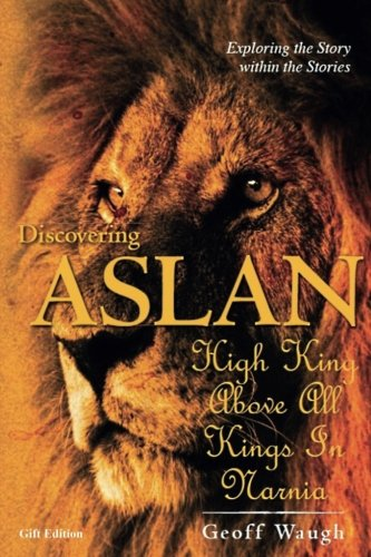 Download Discovering Aslan: High King above all Kings in Narnia (Gift Edition): The Lion of Judah - a devotional commentary on The Chronicles of Narnia by C. S. Lewis (in colour) (Volume 15) pdf epub