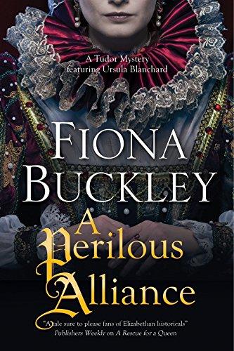 Perilous Alliance, A: A Tudor mystery (An Ursula Blanchard Elizabethan Mystery) (I King Of Francis France)
