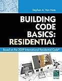 Building Code Basics: Residential: Based on 2009 International Residential Code