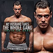 My Husband Takes the Whole Gang: Truth or Dare Audiobook by Hank Wilder Narrated by Hank Wilder