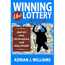 Winning The Lottery: Revealed! Proven Tips, Techniques, and Strategies on How to Win the Lottery (Lotteries, Probabilities, Statistics) (Winning the Lottery, Lotteries, Probabilities, Statistics)