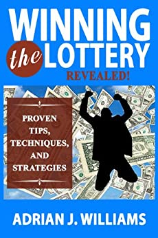 Winning The Lottery: Revealed! Proven Tips, Techniques, and Strategies on How to Win the Lottery (Lotteries, Probabilities, Statistics) (Winning the Lottery, Lotteries, Probabilities, Statistics) by [Williams, Adrian J.]