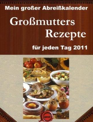 Mein großer Abreißkalender Großmutters Rezepte 2011: Mit über 700 Tips