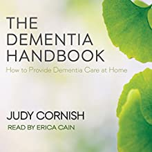 The Dementia Handbook: How to Provide Dementia Care at Home Audiobook by Judy Cornish Narrated by Erica Cain