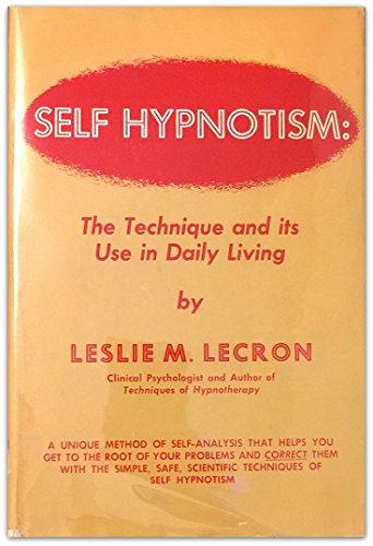 Self-Hypnotism: The Technique and Its Use in Daily Living (1989) (Book) written by Leslie M. LeCron
