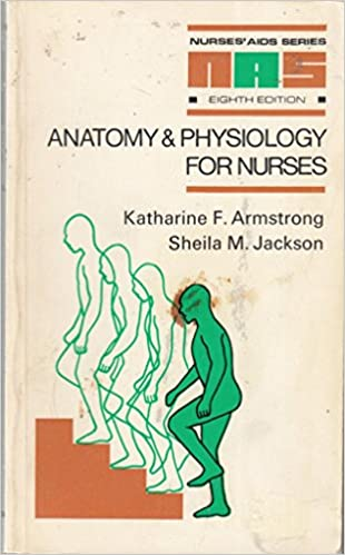 Anatomy And Physiology Nurses Aids Katharine F Armstrong