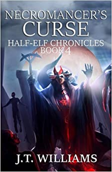 Necromancer S Curse Half Elf Chronicles Volume 4 J T