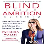 Blind Ambition: How to Envision Your Limitless Potential and Achieve the Success You Want | Patricia Walsh