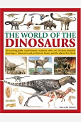 The World of the Dinosaurs: An exciting guide to prehistoric creatures, with 350 fabulous detailed drawings of dinosaurs and beasts and the places they lived Paperback