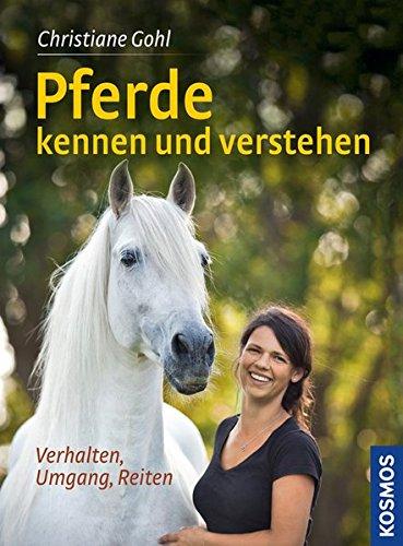 Pferde kennen und verstehen: Verhalten, Umgang, Reiten