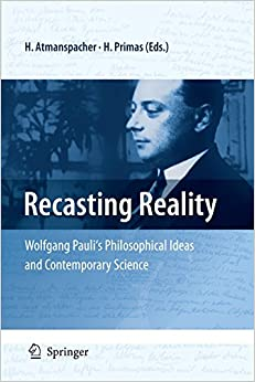 Book Recasting Reality: Wolfgang Pauli's Philosophical Ideas and Contemporary Science by Harald Atmanspacher (Editor), Hans Primas (Editor) (19-Oct-2010)