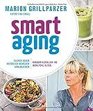 Anti-Aging Food: Smart Aging. Der neue Trend! Clever essen. Natürlich bewegen. Jung bleiben. Rundum glücklich ins Wohlfühl-Alter. Das Superfood-Kochbuch für Genießer.