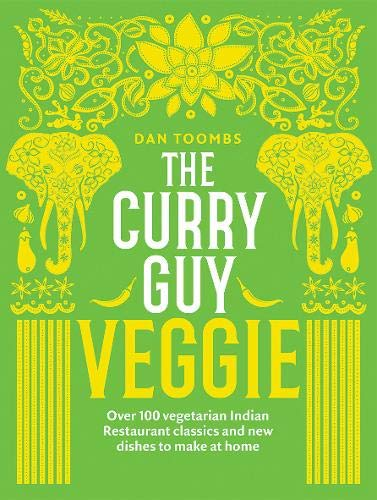 Curry Guy Veggie: Over 100 Vegetarian Indian Restaurant Classics and New Dishes to Make at Home by Dan Toombs
